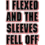 I Flexed And the Sleeves Fell Off Sleeeveless T-Shirt