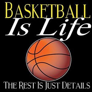 Basketball Is Life Design