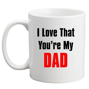 I Love That You're My Dad Mug OVERSTOCK