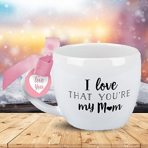 I LOVE THAT YOU'RE MY MOM MUG
